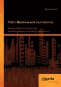 Public Relations und Journalismus: Wie die Öffentlichkeitsarbeit die Medienberichterstattung beeinflusst.