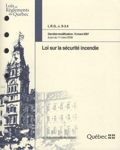 Publications du Québec - Loi sur la sécurité incendie - LRQ, c. S-3.4 Dernière modification : 15 mars 2007.