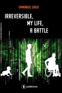 Emmanuel Siaux - Irreversible, my life, a battle.