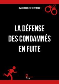 Jean-Charles Teissedre - La défense des condamnés en fuite.