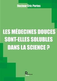 Eric Portes - Les médecines douces sont-elles solubles dans la science?.
