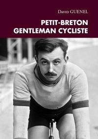 David Guenel - Petit-Breton, Gentleman cycliste.