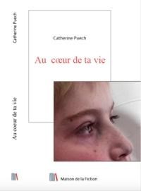Puech Catherine - Au coeur de ta vie.