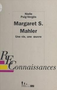Puig-Vergès Nielle - Margareth S Mahler - Une vie, une oeuvre.