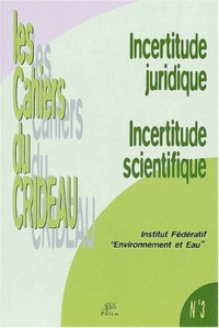 Incertitude juridique, incertitude scientifique. - Actes du Séminaire de lInstitut fédératif Environnement et eau.pdf