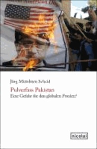 Pulverfass Pakistan - Eine Gefahr für den globalen Frieden?.