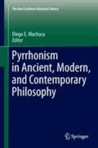 Diego E. Machuca - Pyrrhonism in Ancient, Modern, and Contemporary Philosophy.