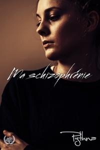 Pythna - Ma Schizophrènie - Autobiographie.