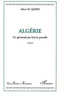 Qasem afnan El - Algerie - ce qu'aurait pu etre le paradis.