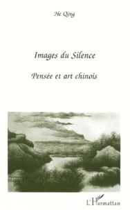IMAGES DU SILENCE. Pensée et art chinois - Qing He |