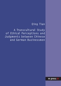 Qing Tian - A Transcultural Study of Ethical Perceptions and Judgments between Chinese and German Businessmen.