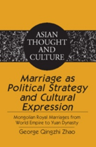 Qingzhi zhao George - Marriage as Political Strategy and Cultural Expression - Mongolian Royal Marriages from World Empire to Yuan Dynasty.