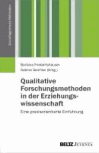 Qualitative Forschungsmethoden in der Erziehungswissenschaft - Eine praxisorientierte Einführung.