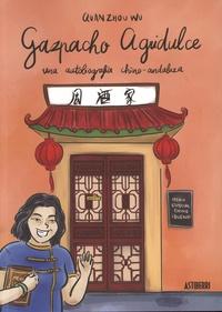 Quan Zhou Wu - Gazpacho agridulce  : Une autobiografia chino-andaluza.