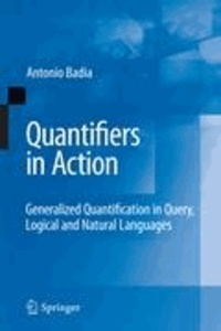 Quantifiers in Action - Generalized Quantification in Query, Logical and Natural Languages.