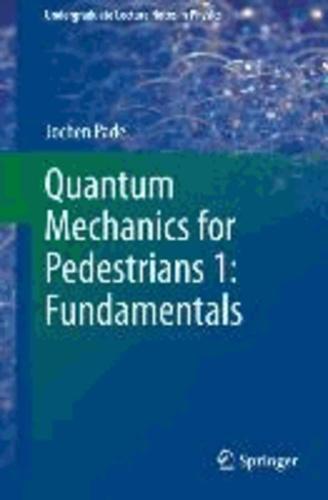 Quantum Mechanics for Pedestrians 1: Fundamentals - Fundamentals.