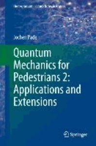 Quantum Mechanics for Pedestrians 2: Applications and Extensions.