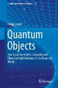 Quantum Objects - Non-Local Correlation, Causality and Objective Indefiniteness in the Quantum World.