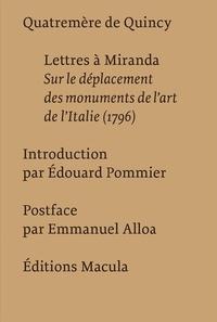 Quatremère de Quincy - Lettres à Miranda - Sur le déplacement des monuments de l'art de l'Italie (1796).