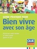 Que Choisir - Guide pratique pour bien vivre avec son âge - Préservez votre forme et votre santé après 50 ans.