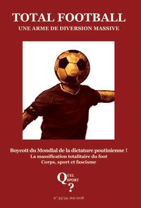 Collectif - Quel sport ? N° 33/34 : Total Football - Une arme de diversion massive.