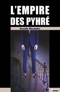 Quentin Alexandre - L'empire des Pyhré.