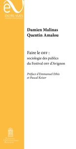 Quentin Amalou et Damien Malinas - Faire le Off - Sociologie des publics du festival off d'Avignon.