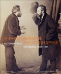 Quentin Bajac et Denis Canguilhem - Le photographe photographié - L'autoportrait en France 1850-1914.