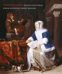 Quentin Buvelot et David Taylor - Prized Possessions - Dutch Paintings from National Trust Houses.