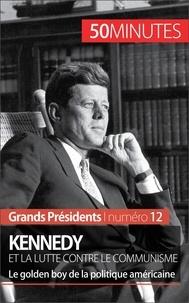 Quentin Convard et  50 minutes - Kennedy et la lutte contre le communisme - Le golden boy de la politique américaine.
