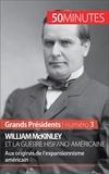 Quentin Convard et  50 minutes - William McKinley et la guerre hispano-américaine - Aux origines de l'expansionnisme américain.