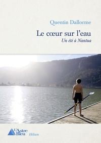 Quentin Dallorme - Le coeur sur l'eau - Un été à Nantua.
