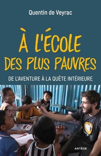 Quentin de Veyrac - A l'école des plus pauvres - De l'aventure à la quête intérieure.