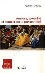 Quentin Debray - Amours, sexualité et troubles de la personnalité.