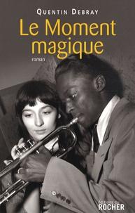 Quentin Debray - Le Moment magique.