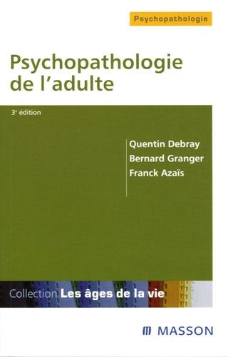Quentin Debray et Bernard Granger - Psychopathologie de l'adulte.