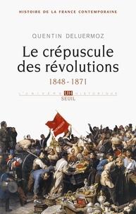 Quentin Deluermoz - Histoire de la France contemporaine - Tome 3, Le crépucule des révolutions 1848-1871.