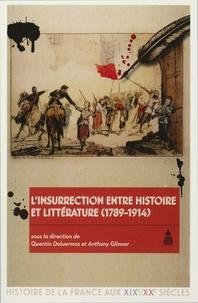 Quentin Deluermoz et Anthony Glinoer - L'insurrection entre histoire et littérature (1789-1914).