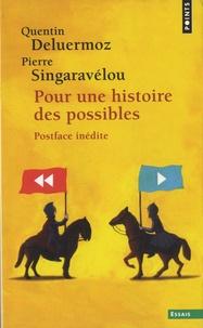 Quentin Deluermoz et Pierre Singaravélou - Pour une histoire des possibles - Analyses contrefactuelles et futurs non-advenus.