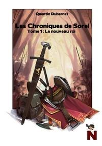 Quentin Dubernet - Les chroniques de Sorel - Tome 1 : le nouveau roi.