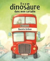 Quentin Gréban - Il y a un dinosaure dans mon cartable.