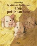 Quentin Gréban - La véritable histoire des trois petits cochons.