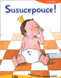 Quentin Gréban et Béatrice Rouer - Susucepouce ! de 3 à 5 ans.