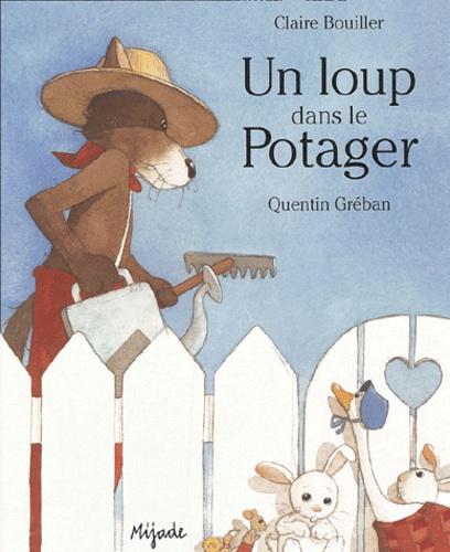 Quentin Gréban et Claire Bouiller - Un loup dans le potager.