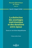 Quentin Guiguet-Schielé - La distinction des avantages matrimoniaux et des donations entre époux - Essai sur une fiction disqualificative.