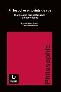 Quentin Landenne - Philosopher en points de vue - Histoire des perspectivismes philosophiques.