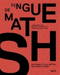 Quentin Lazzarotto et Avner Bar-hen - Dingue de maths - Du pénalty à la météo, décoder le réel.