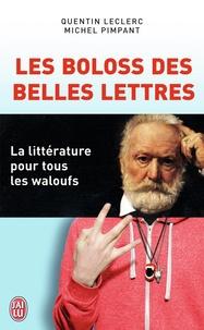 Quentin Leclerc et Michel Pimpant - Les boloss des belles lettres - La littérature pour tous les waloufs.