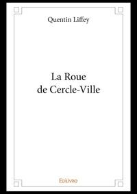 Quentin Liffey - La Roue de Cercle-Ville.