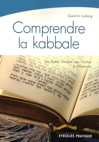 Quentin Ludwig - Comprendre la kabbale - De Rabbi Siméon Yochaï (2e siècle) à Madonna (21e siècle).